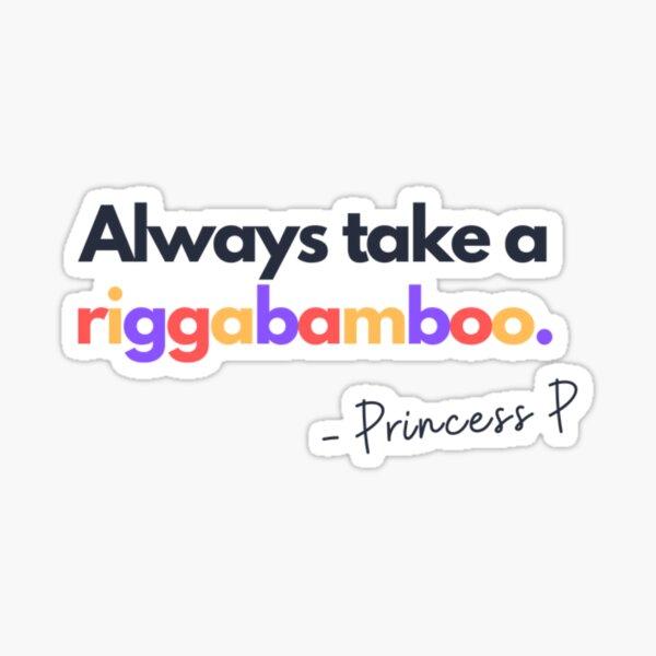 Always take a riggabamboo - Princess Pat Sticker