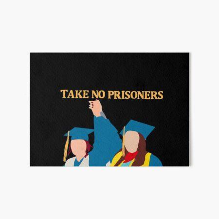 TAKE NO PRISONERS Art Board Print