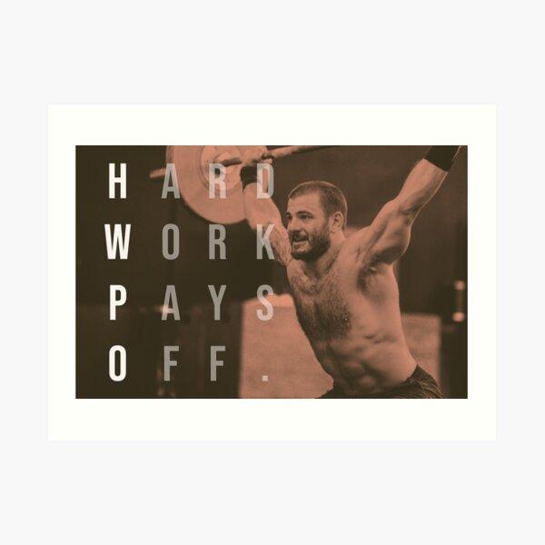 Mat Fraser - CrossFit - Hard Work Pays Off - HWPO Art Print