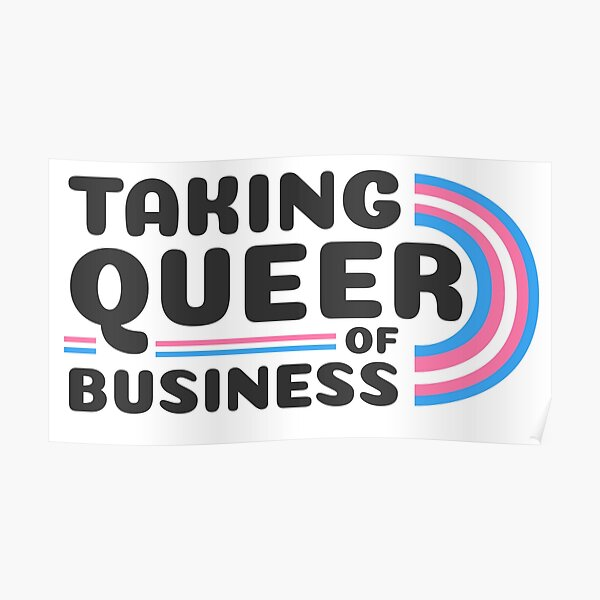 Taking Queer of Business- Trans Pride Poster