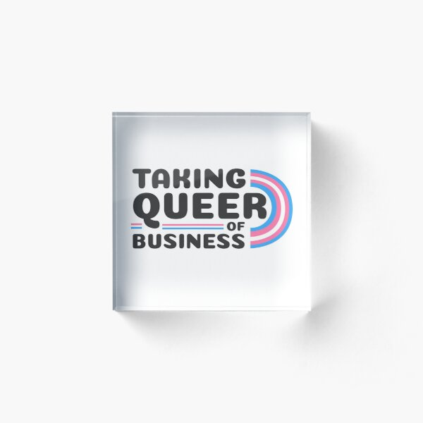 Taking Queer of Business- Trans Pride Acrylic Block
