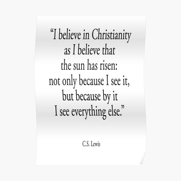 Christian Quotes. I believe in Christianity. C.S. Lewis. Poster