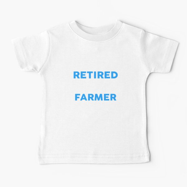 I May Be Retired But I'll Always Be A FARMER T-Shirt Baby T-Shirt