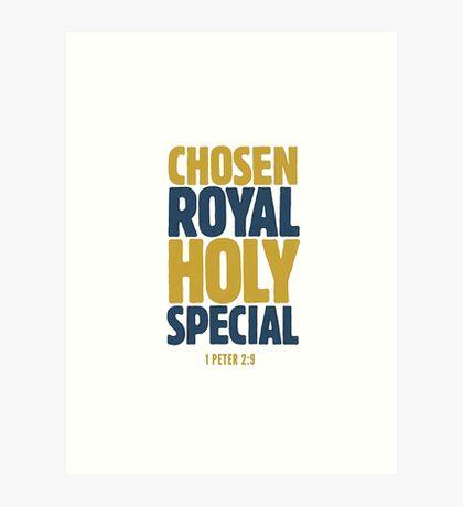 Chosen, Royal, Holy, Special - 1 Peter 2:9 Art Print