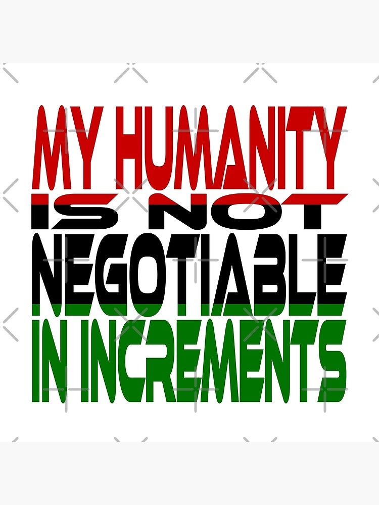 My Humanity is Not Negotiable in Increments (Red, Black, Green) by carbonfibreme