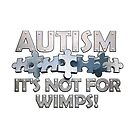 Autism not for wimps by bmgdesigns
