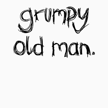 Grumpy Old Man (Black Text) by MRJOSH