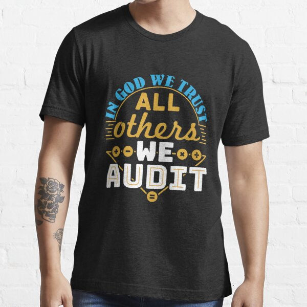 Auditor In God We Trust All Others We Audit Essential T-Shirt