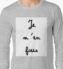 Je m'en fous - I don't care Long Sleeve T-Shirt