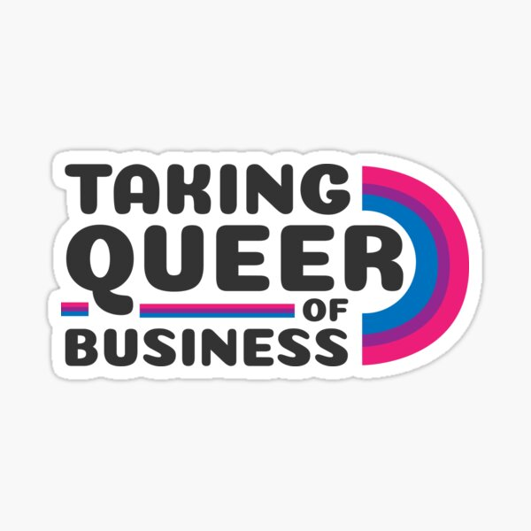 Taking Queer of Business- Bi pride Sticker