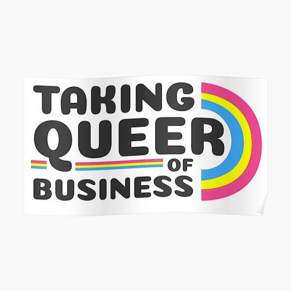 Taking Queer of Business- Pan pride Poster