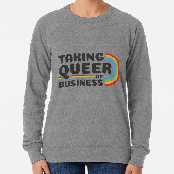 Taking queer of business Lightweight Sweatshirt