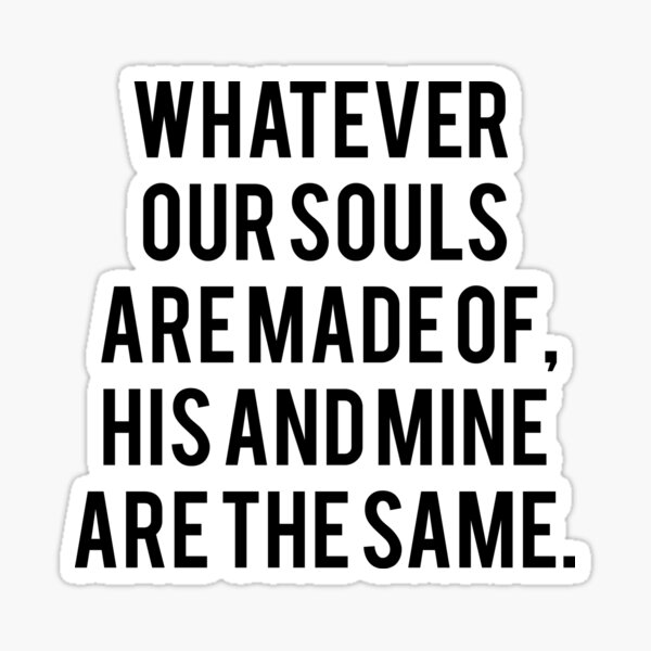 Emily Bronte / AFTER - whatever our souls are made of. Sticker