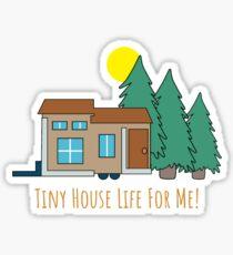 Tiny House Life For Me! Sticker
