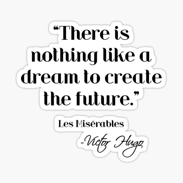 Nothing like a dream to create the future - Victor Hugo Sticker