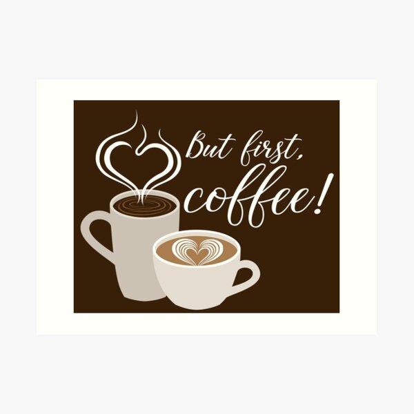 But first, coffee! heart latte coffee art Art Print
