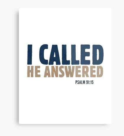 I called. He answered. - Psalm 91:15 Metal Print