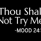 Thou Shall Not Try Me Mood 24:7 by coolfuntees