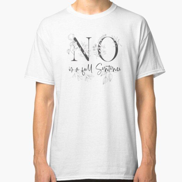 NO is a full sentence :-) Classic T-Shirt