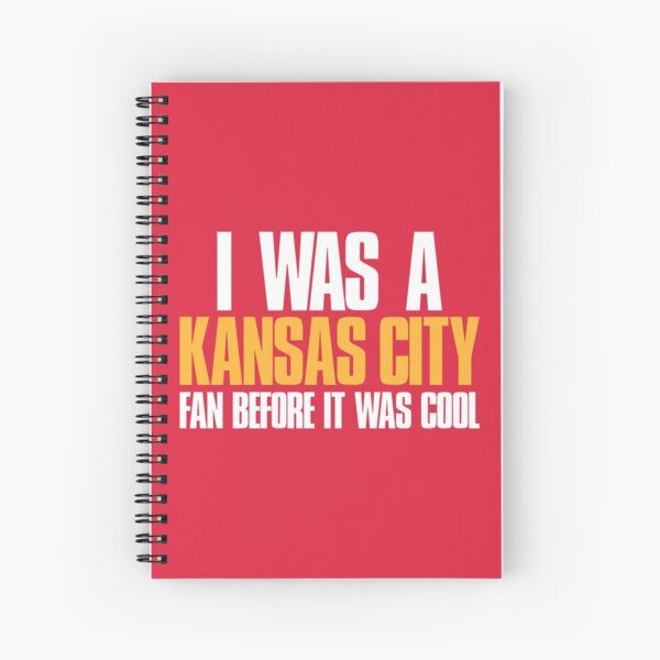 I was a Kansas City Fan before it was cool Spiral Notebook