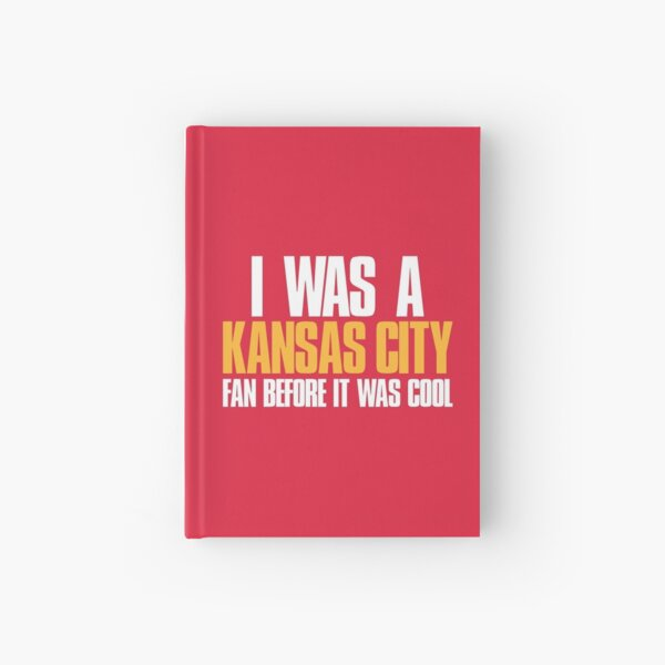 I was a Kansas City Fan before it was cool Hardcover Journal