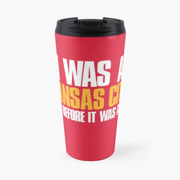 I was a Kansas City Fan before it was cool Travel Mug