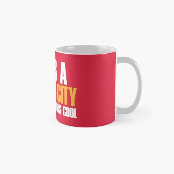 I was a Kansas City Fan before it was cool Classic Mug
