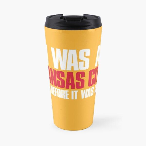 I was a Kansas City Fan before it was cool Sports Fan Travel Mug