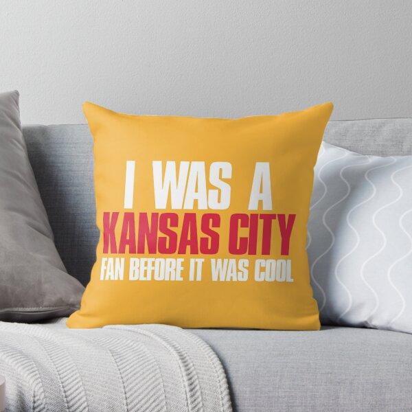 I was a Kansas City Fan before it was cool Sports Fan Throw Pillow