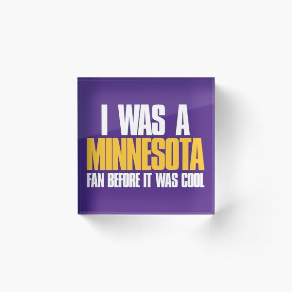 I was a Minnesota Fan before it was cool  Acrylic Block