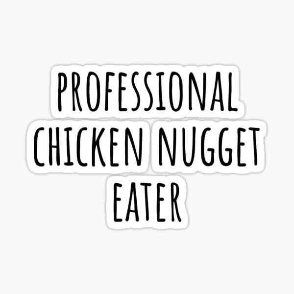 Professional Chicken Nugget Eater - Funny Nuggets gift Sticker
