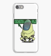 Tickets... Plz? iPhone Case/Skin