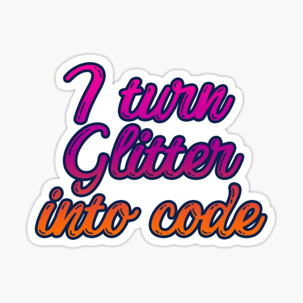 I turn glitter into code girl programmer | Purple Sticker