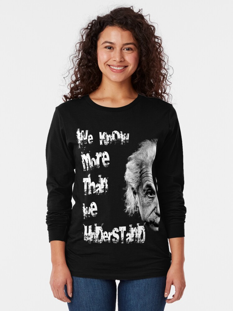 Alternate view of we know more than we understand Long Sleeve T-Shirt
