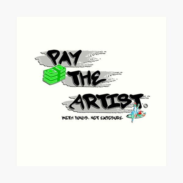 Pay The Artist Art Print