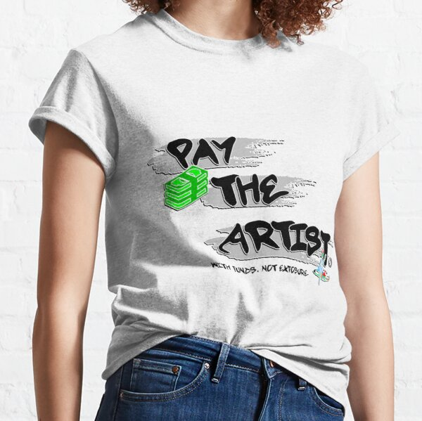 Pay The Artist Classic T-Shirt