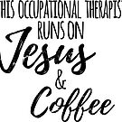 Occupational Therapist Runs on Jesus & Coffee, Funny OT Gift by Ripper19