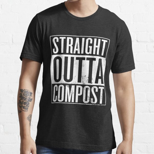 Straight Outta Compost Essential T-Shirt