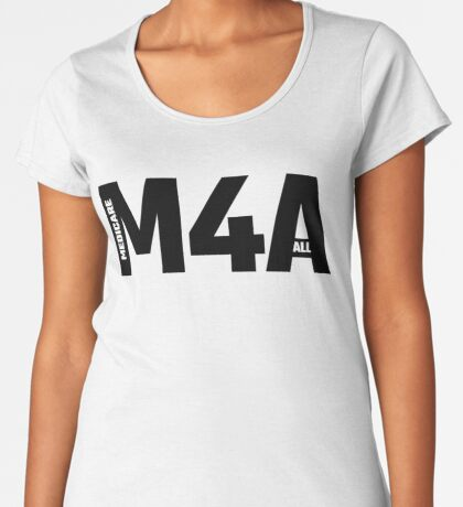 M4A - Medicare For All Premium Scoop T-Shirt