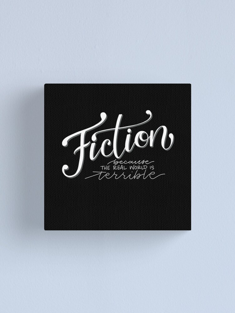Alternate view of Fiction - Because the Real World is TERRIBLE! Canvas Print