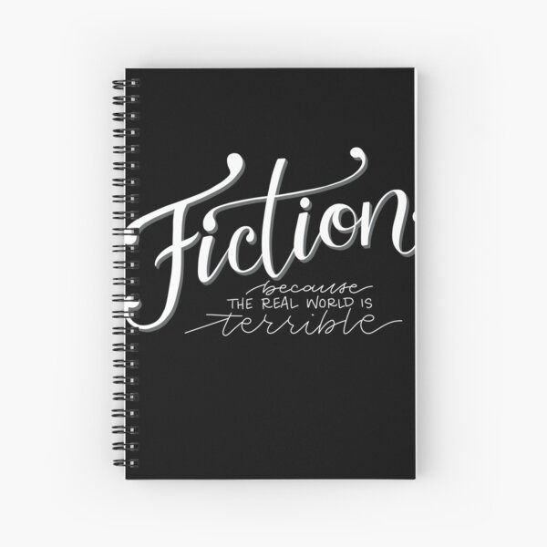 Fiction - Because the Real World is TERRIBLE! Spiral Notebook