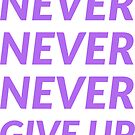 NEVER NEVER NEVER GIVE UP by IdeasForArtists