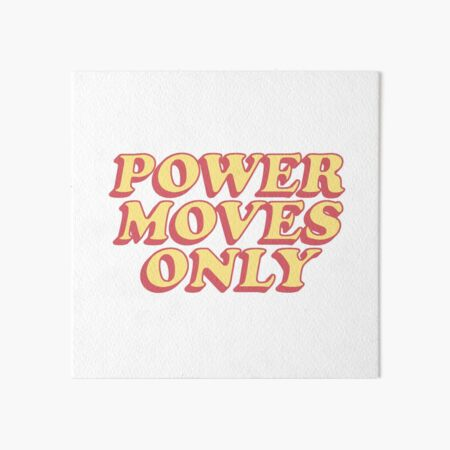 POWER MOVES ONLY Art Board Print