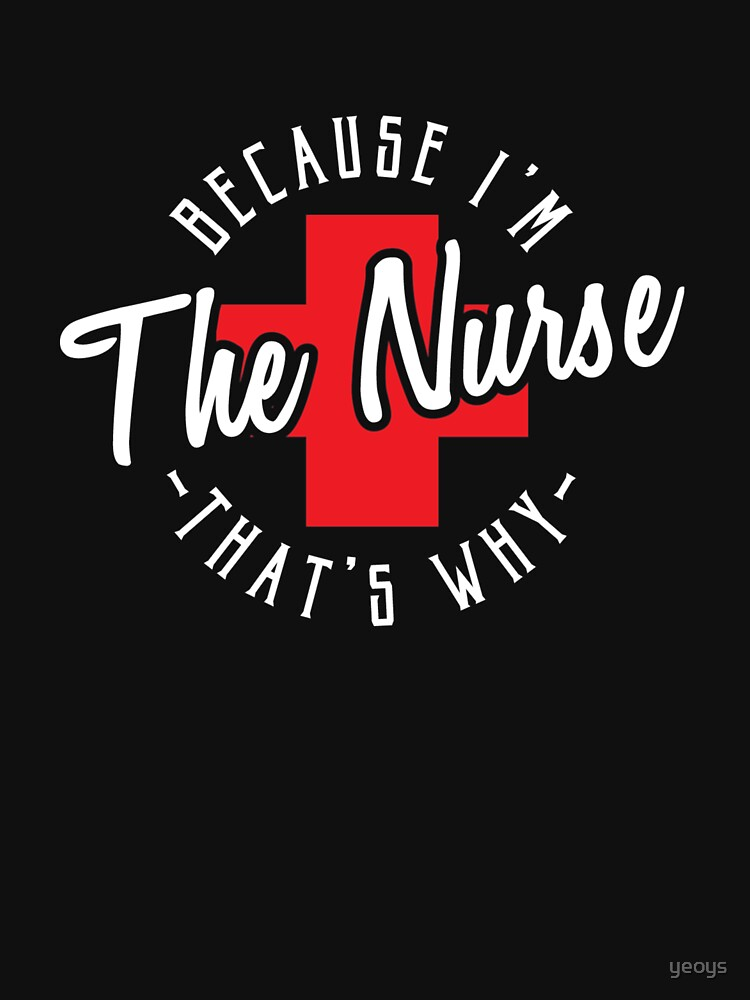 Because I'm The Nurse That's Why - Funny Nursing Quotes Gift by yeoys