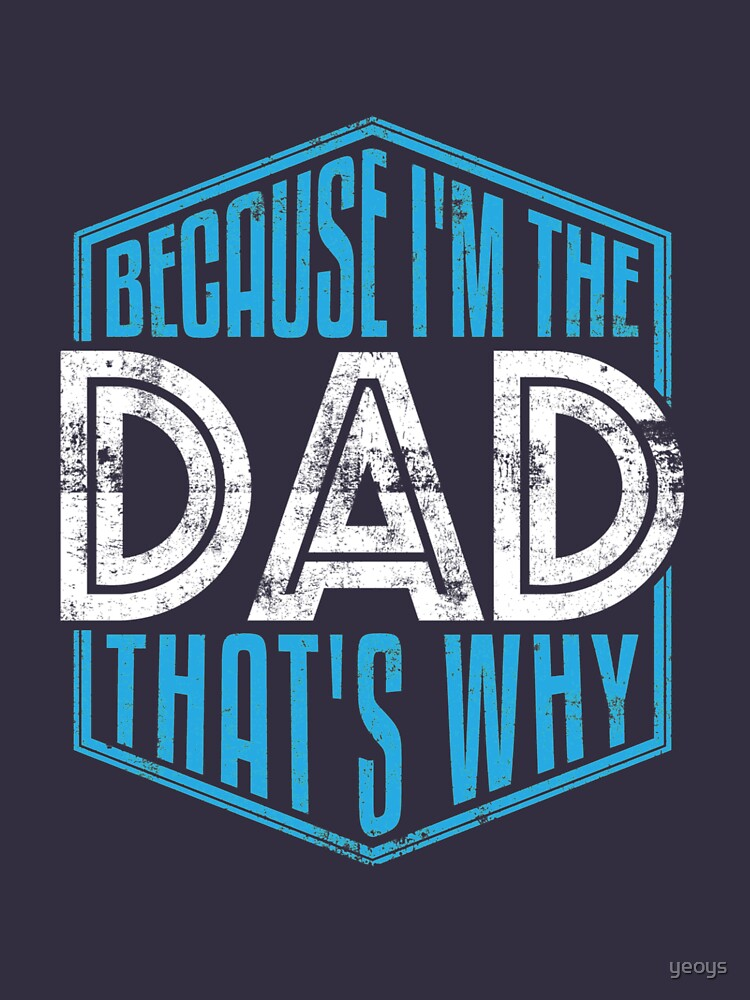 Because I'm The Dad That's Why - Funny Fathers Day Quotes Gift by yeoys