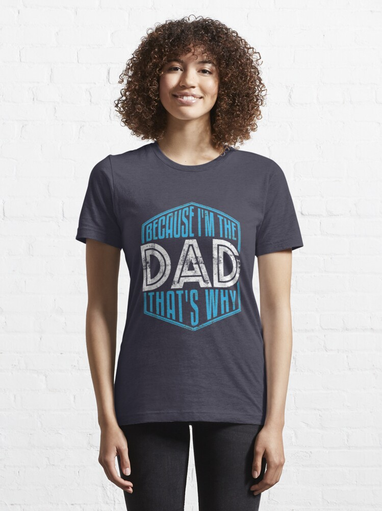 Alternate view of Because I'm The Dad That's Why - Funny Fathers Day Quotes Gift Essential T-Shirt