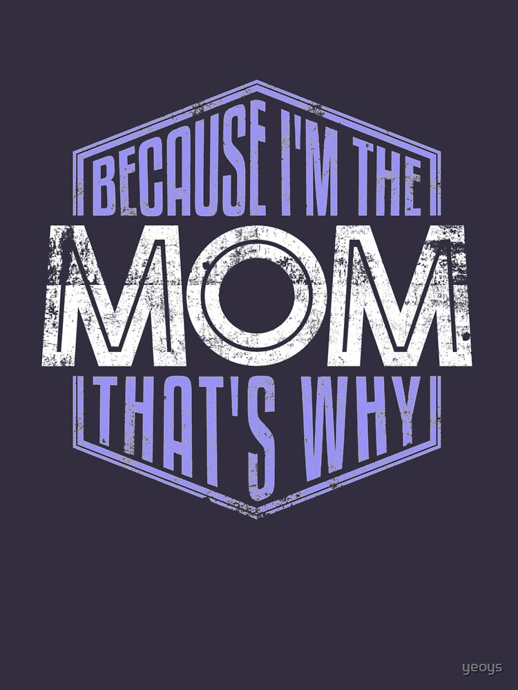 Because I'm The Mom That's Why - Funny Mothers Day Quotes Gift by yeoys