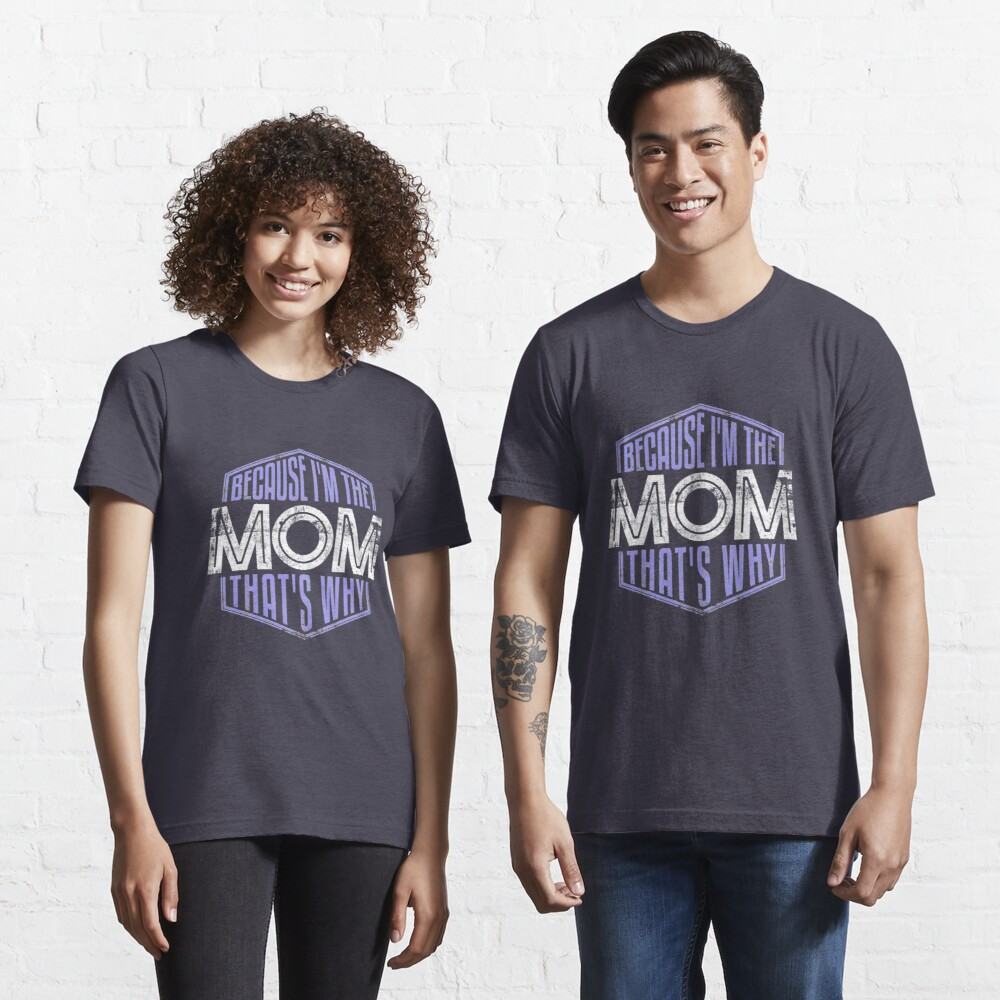 Because I'm The Mom That's Why - Funny Mothers Day Quotes Gift Essential T-Shirt