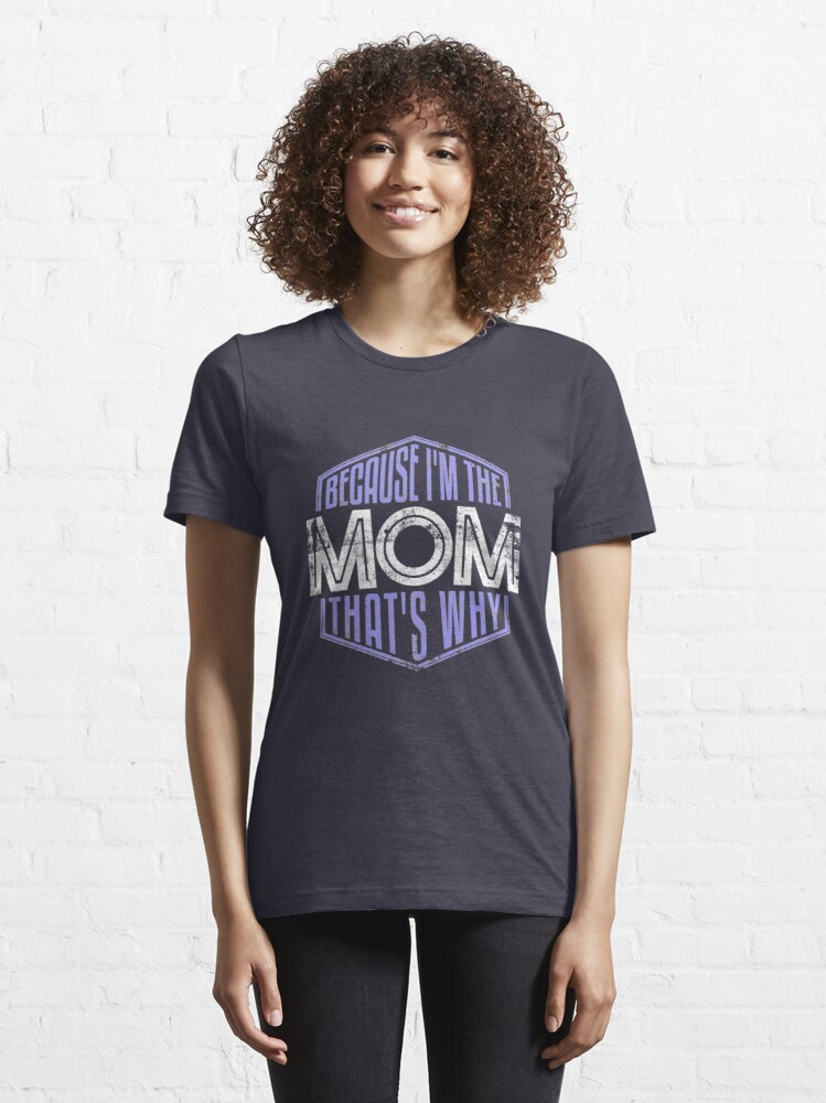 Alternate view of Because I'm The Mom That's Why - Funny Mothers Day Quotes Gift Essential T-Shirt