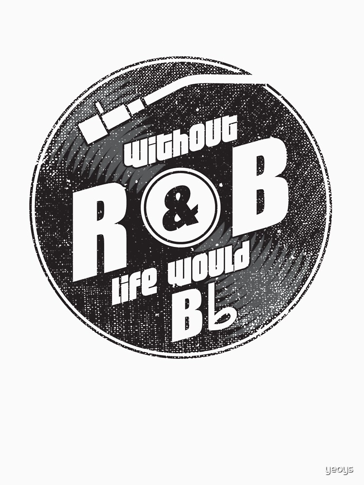 Without R&B Life Would B Flat - Funny Music Quotes Gift by yeoys